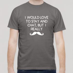Id love to stay and chat