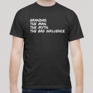 Grandad, The Man, The Myth, The Bad Influence