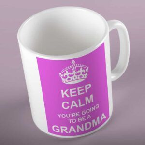 Keep Calm Your Going To Be A Grandma