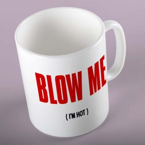 Blow Me - I'm Hot