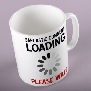 Sarcastic Comment Loading - Please Wait